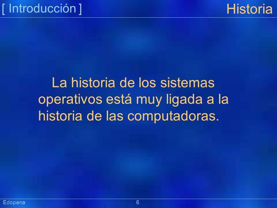 [ Introducción ] Historia. La historia de los sistemas operativos está muy ligada a la historia de las computadoras.